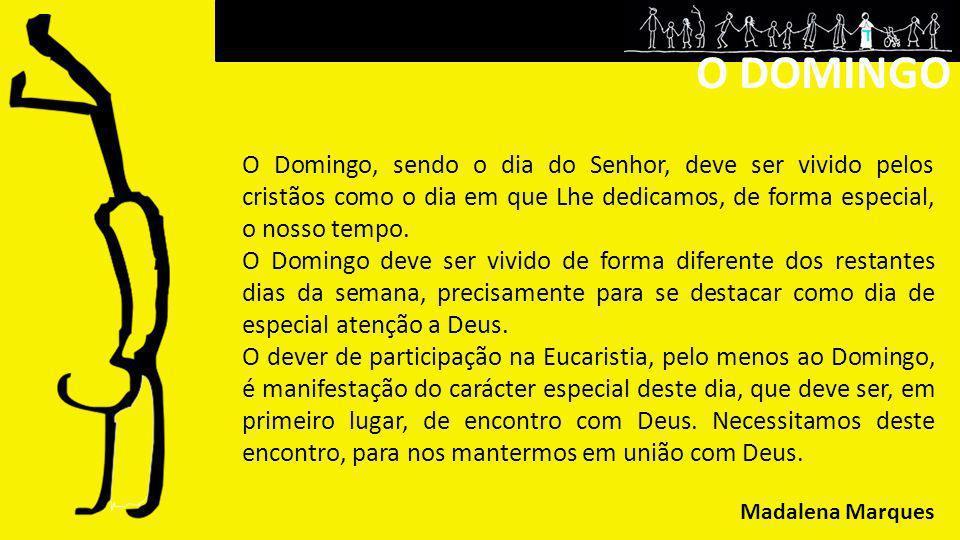 O DOMINGO O Domingo, sendo o dia do Senhor, deve ser vivido pelos cristãos como o dia em que Lhe dedicamos, de forma especial, o nosso tempo.