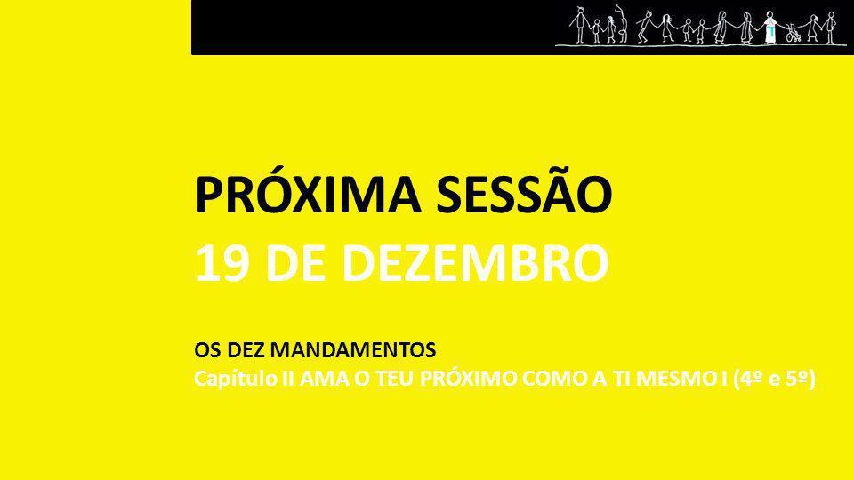 PRÓXIMA SESSÃO 19 DE DEZEMBRO OS DEZ MANDAMENTOS