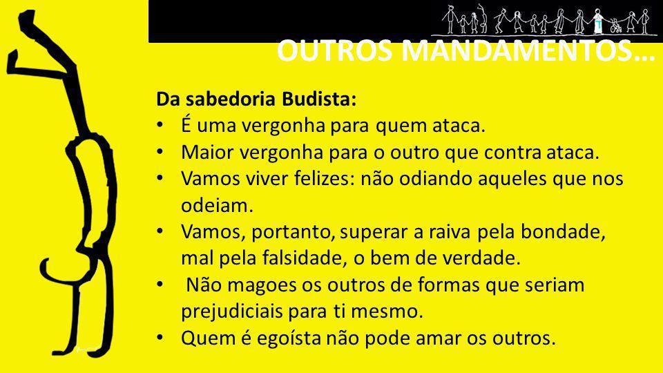 OUTROS MANDAMENTOS… Da sabedoria Budista: