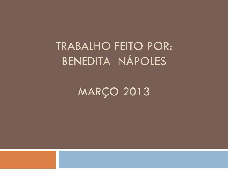 Trabalho feito por: benedita nápoles março 2013