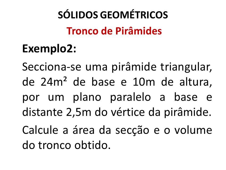 Calcule a área da secção e o volume do tronco obtido.