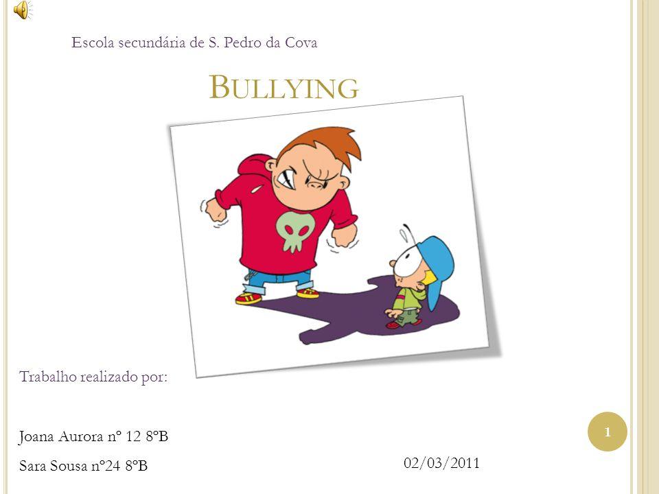 Bullying Escola secundária de S. Pedro da Cova Trabalho realizado por: