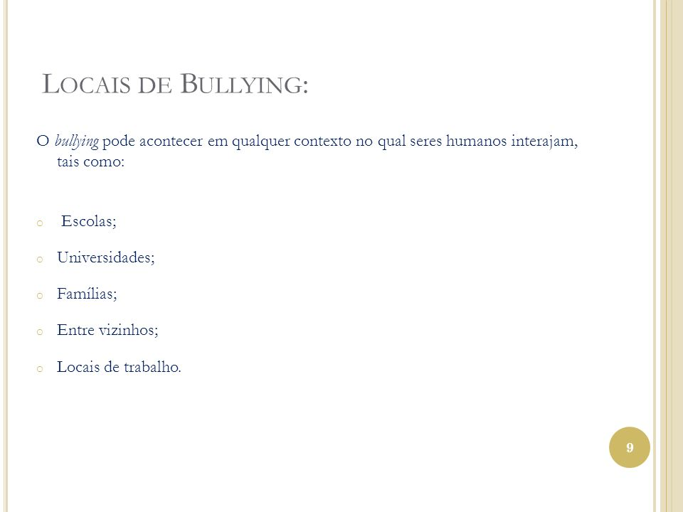Locais de Bullying: O bullying pode acontecer em qualquer contexto no qual seres humanos interajam, tais como: