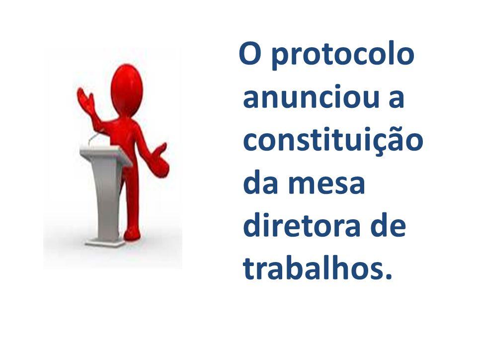 O protocolo anunciou a constituição da mesa diretora de trabalhos.