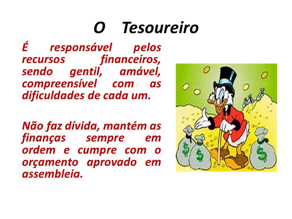 O Tesoureiro É responsável pelos recursos financeiros, sendo gentil, amável, compreensível com as dificuldades de cada um.