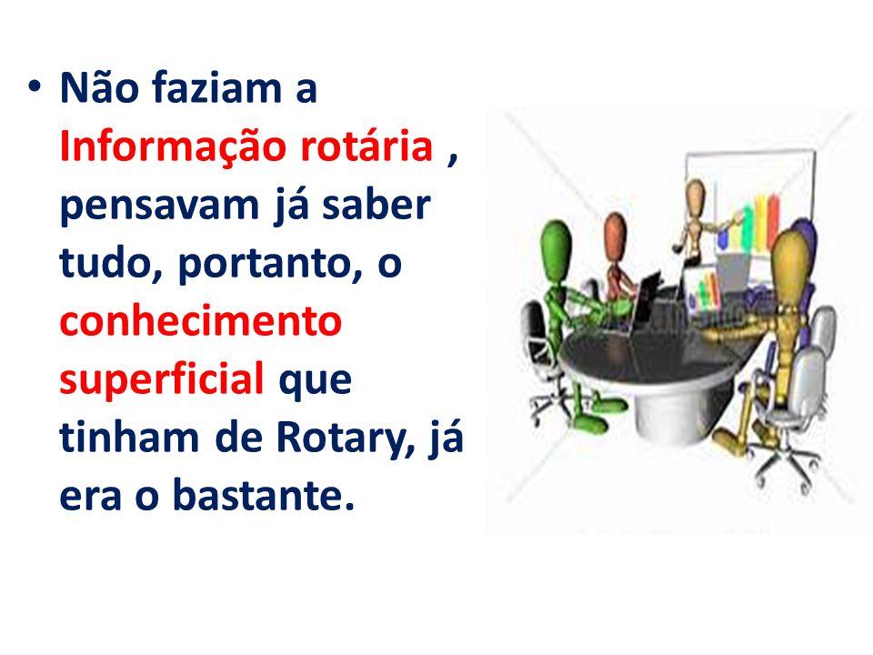 Não faziam a Informação rotária , pensavam já saber tudo, portanto, o conhecimento superficial que tinham de Rotary, já era o bastante.