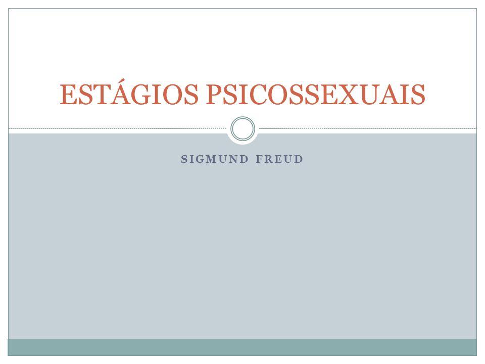 ESTÁGIOS PSICOSSEXUAIS