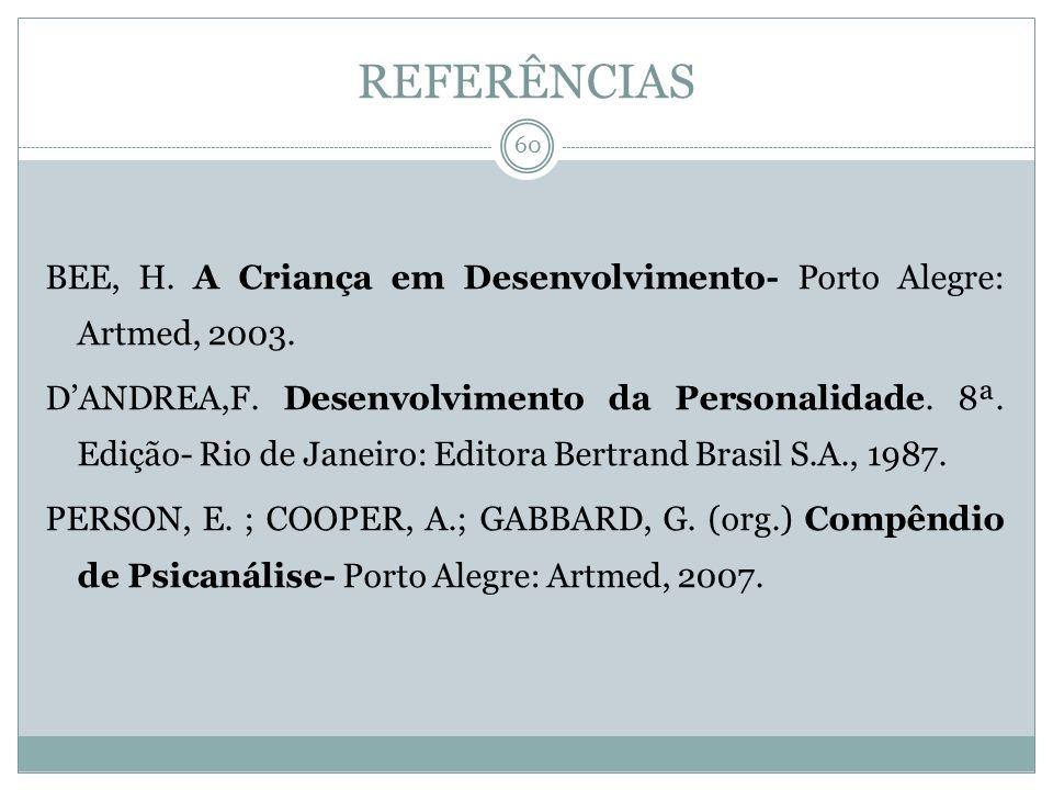 REFERÊNCIAS BEE, H. A Criança em Desenvolvimento- Porto Alegre: Artmed, 2003.
