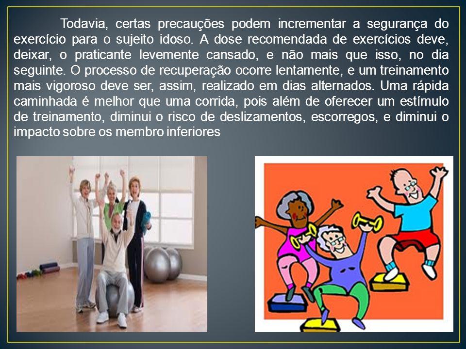Todavia, certas precauções podem incrementar a segurança do exercício para o sujeito idoso.