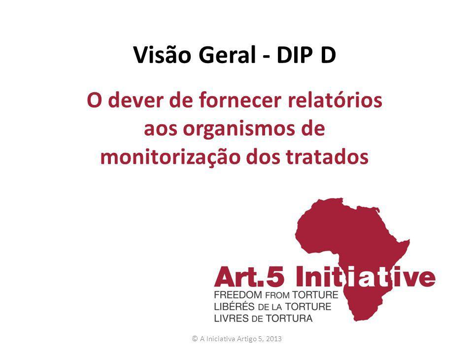 Visão Geral - DIP D O dever de fornecer relatórios aos organismos de monitorização dos tratados.