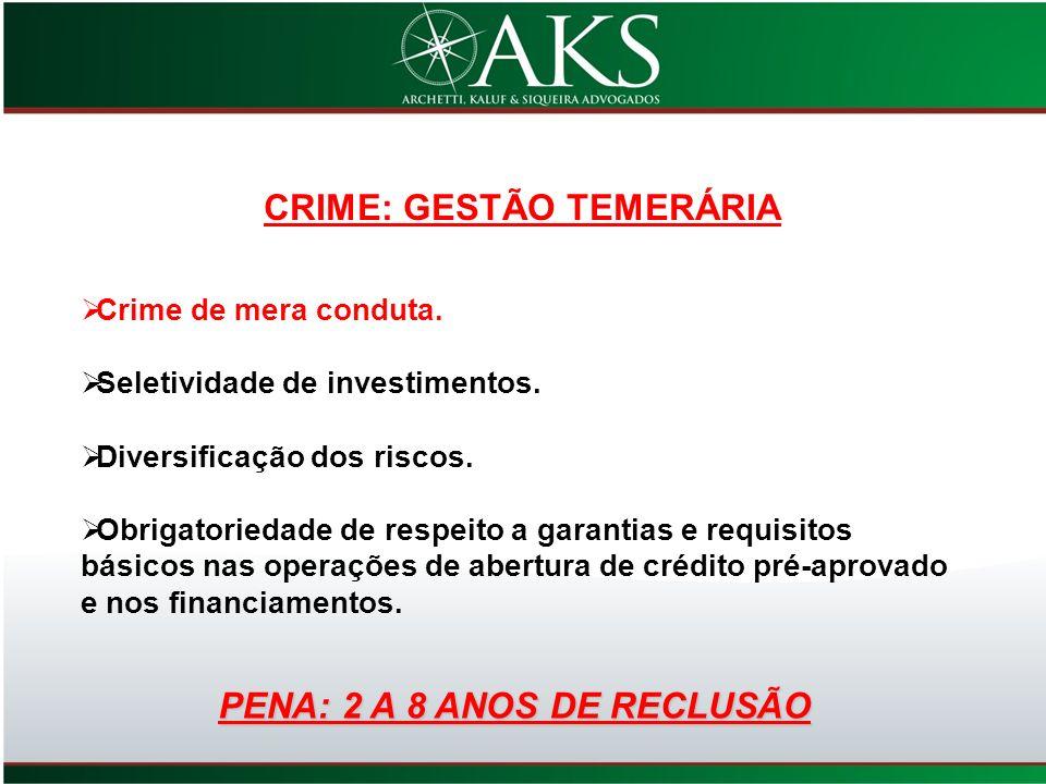 CRIME: GESTÃO TEMERÁRIA PENA: 2 A 8 ANOS DE RECLUSÃO