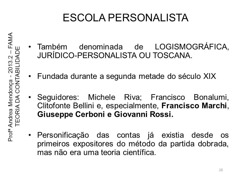 ESCOLA PERSONALISTA Também denominada de LOGISMOGRÁFICA, JURÍDICO-PERSONALISTA OU TOSCANA. Fundada durante a segunda metade do século XIX.