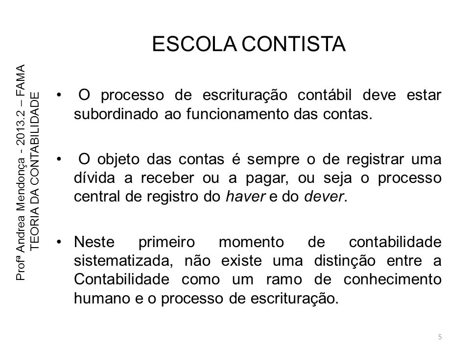 ESCOLA CONTISTA O processo de escrituração contábil deve estar subordinado ao funcionamento das contas.