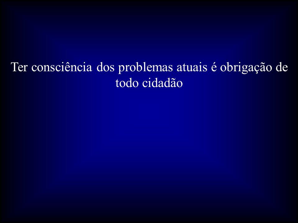 Ter consciência dos problemas atuais é obrigação de todo cidadão