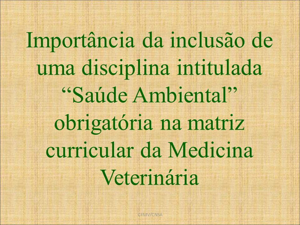 Importância da inclusão de uma disciplina intitulada Saúde Ambiental obrigatória na matriz curricular da Medicina Veterinária