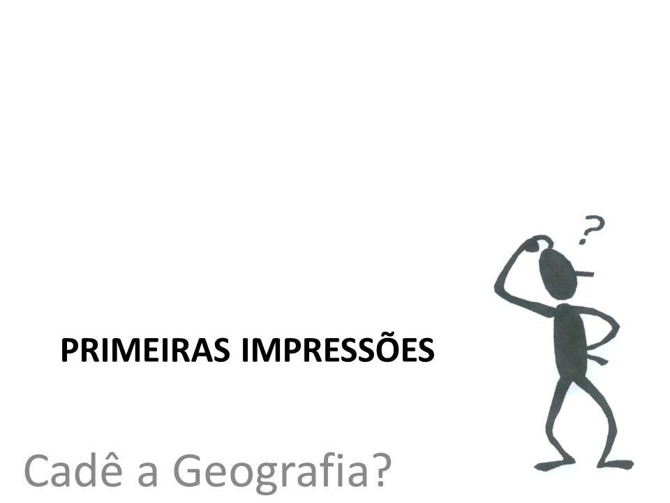 Cadê a Geografia Primeiras Impressões
