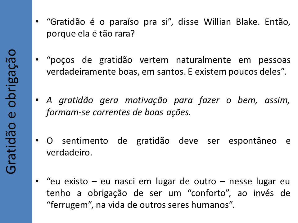Gratidão é o paraíso pra si , disse Willian Blake
