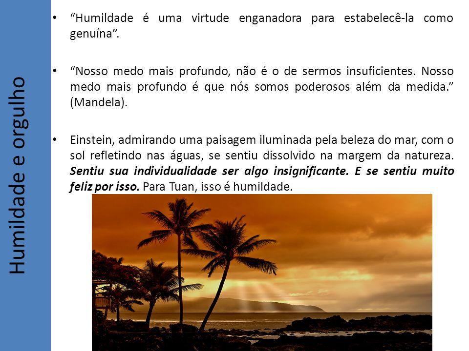 Humildade é uma virtude enganadora para estabelecê-la como genuína .