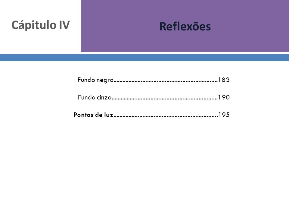 Cápitulo IV Reflexões. Fundo negro..................................................................183.