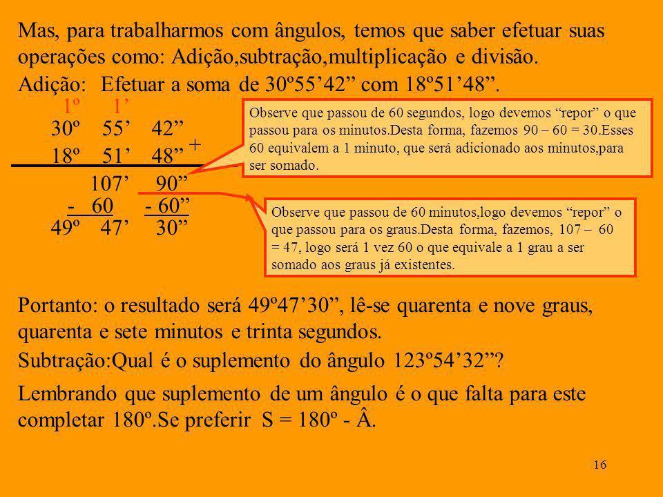 Efetuar a soma de 30º55'42 com 18º51'48 . 1º 1' 30º 55' 42 +