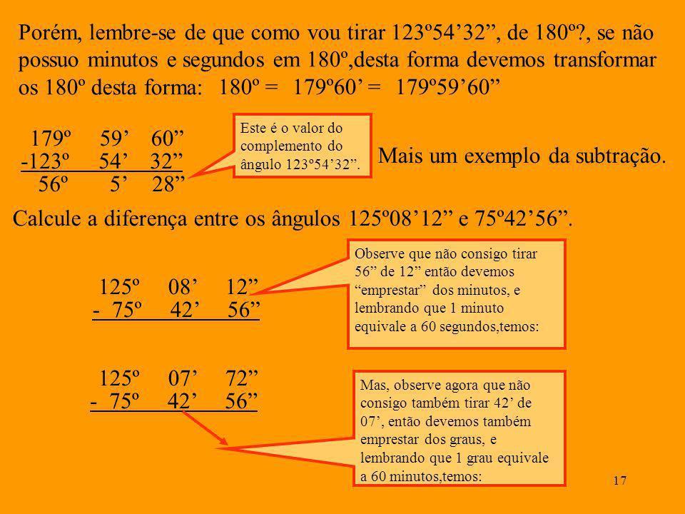 Mais um exemplo da subtração. -123º 54' 32 56º 5' 28