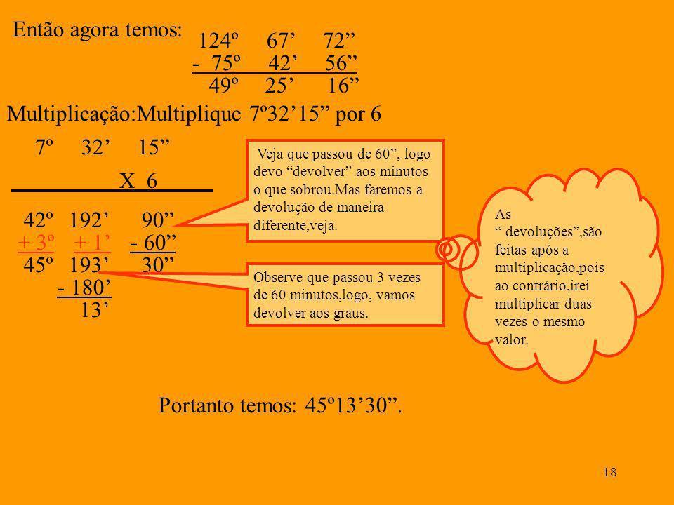 Multiplicação:Multiplique 7º32'15 por 6