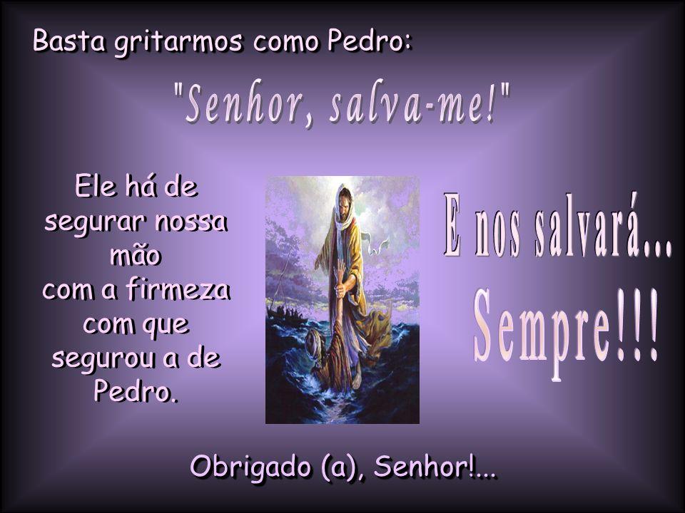 Senhor, salva-me! E nos salvará... Sempre!!!