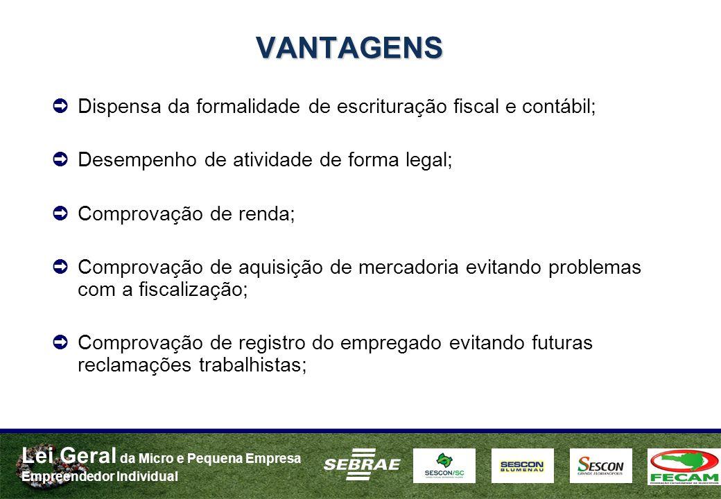 VANTAGENS Dispensa da formalidade de escrituração fiscal e contábil;