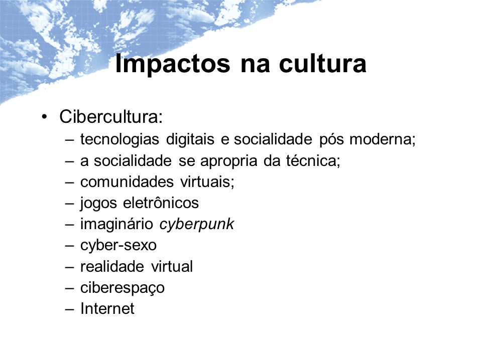 Impactos na cultura Cibercultura: