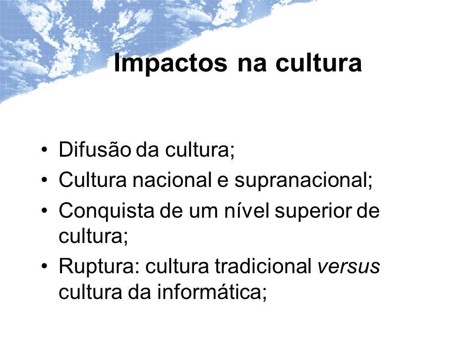 Impactos na cultura Difusão da cultura;