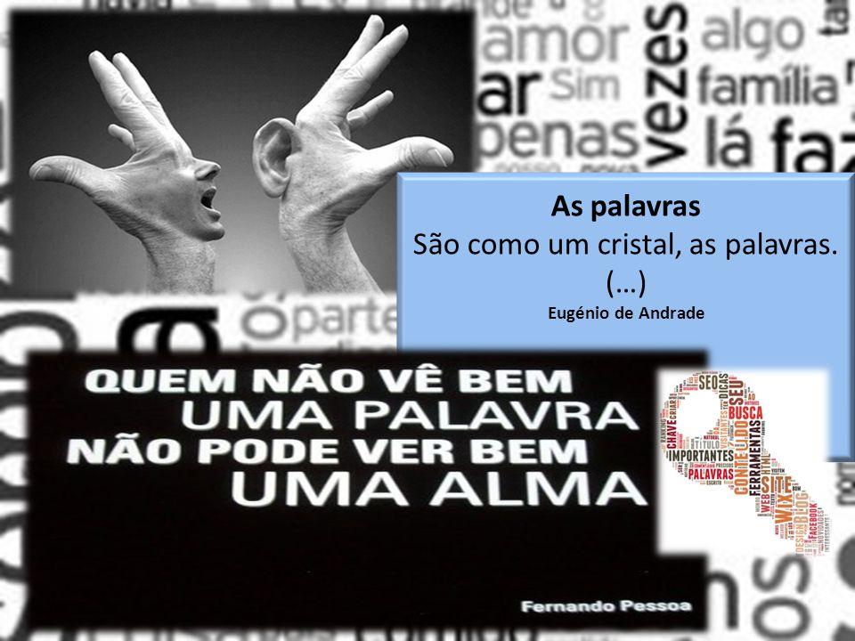As palavras São como um cristal, as palavras. (…) Eugénio de Andrade