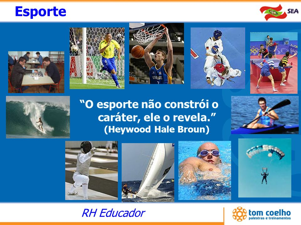 O esporte não constrói o caráter, ele o revela. (Heywood Hale Broun)