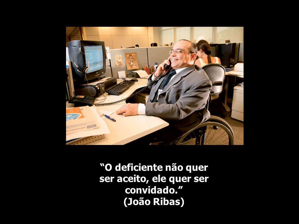O deficiente não quer ser aceito, ele quer ser convidado.
