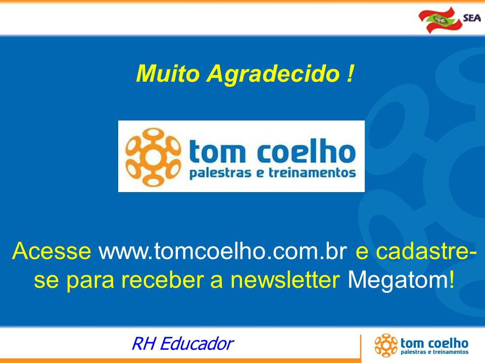 Muito Agradecido ! Acesse www.tomcoelho.com.br e cadastre-se para receber a newsletter Megatom!