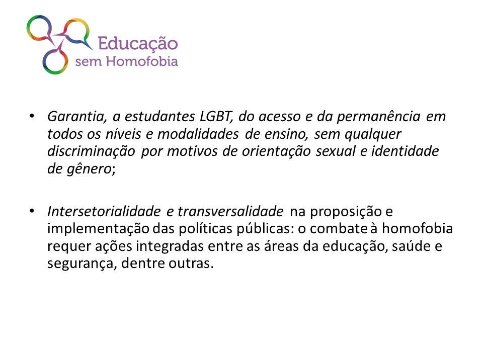 Garantia, a estudantes LGBT, do acesso e da permanência em todos os níveis e modalidades de ensino, sem qualquer discriminação por motivos de orientação sexual e identidade de gênero;