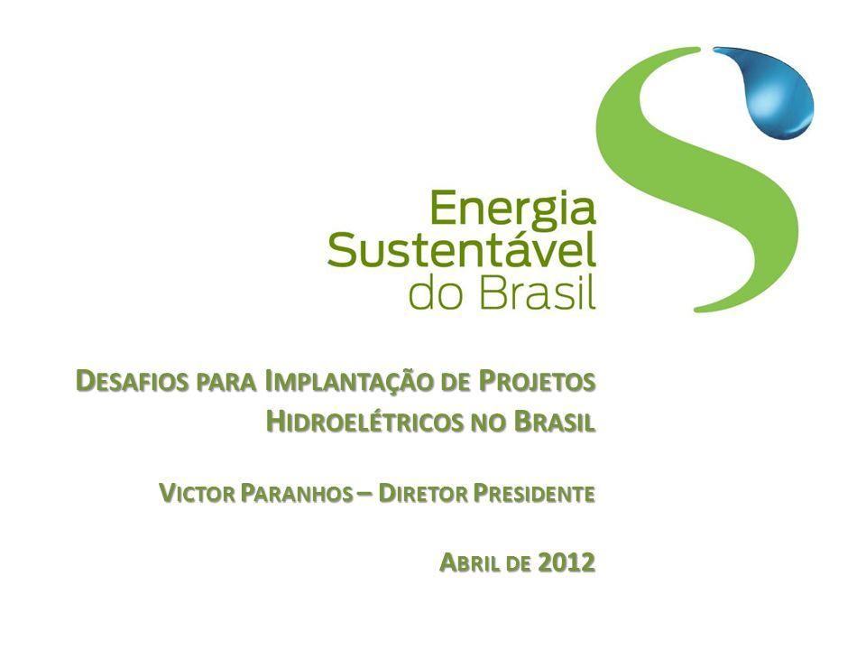 Desafios para Implantação de Projetos Hidroelétricos no Brasil Victor Paranhos – Diretor Presidente Abril de 2012