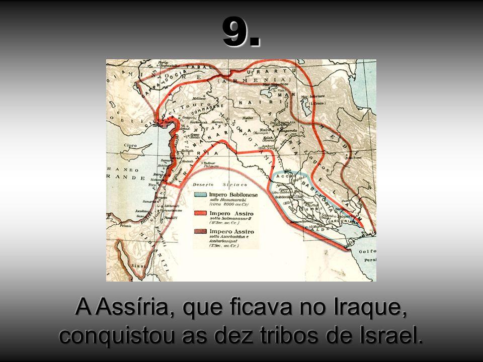A Assíria, que ficava no Iraque, conquistou as dez tribos de Israel.