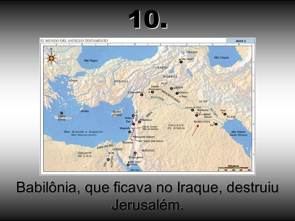 Babilônia, que ficava no Iraque, destruiu Jerusalém.