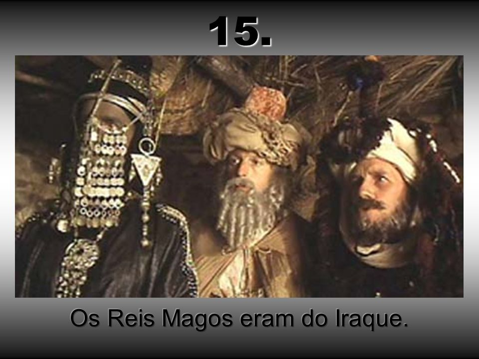 Os Reis Magos eram do Iraque.