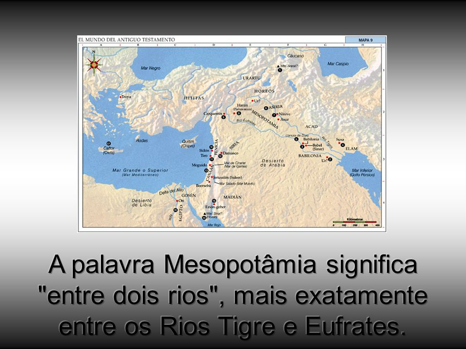 A palavra Mesopotâmia significa entre dois rios , mais exatamente entre os Rios Tigre e Eufrates.