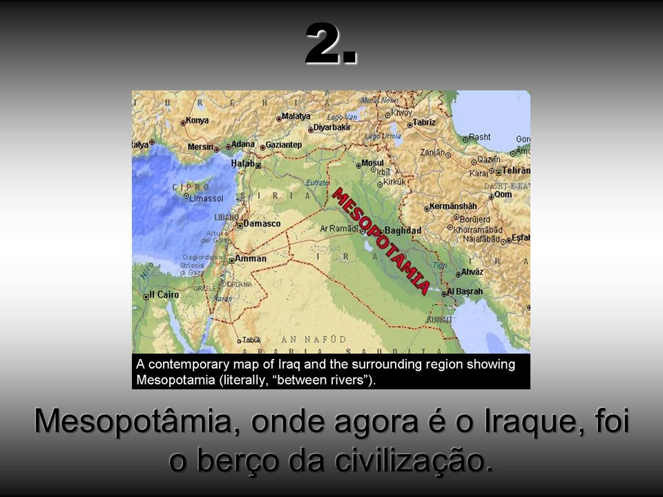 Mesopotâmia, onde agora é o Iraque, foi o berço da civilização.