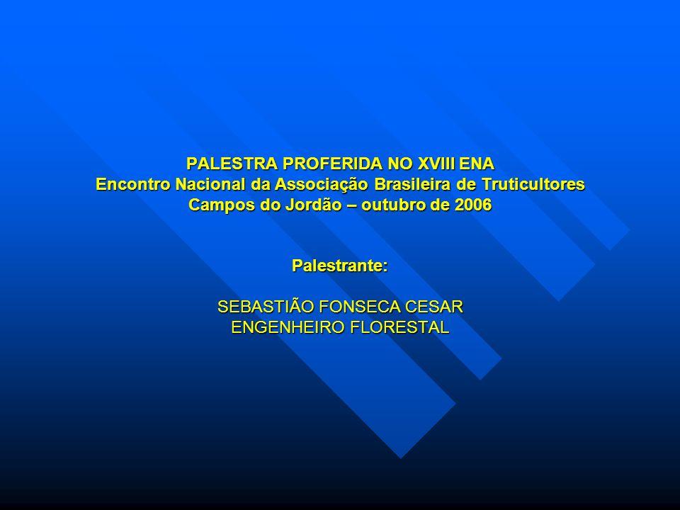 PALESTRA PROFERIDA NO XVIII ENA Encontro Nacional da Associação Brasileira de Truticultores Campos do Jordão – outubro de 2006 Palestrante: SEBASTIÃO FONSECA CESAR ENGENHEIRO FLORESTAL