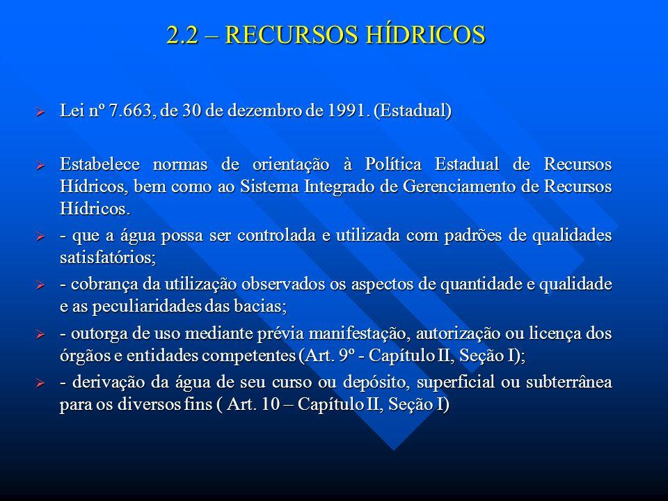 2.2 – RECURSOS HÍDRICOS Lei nº 7.663, de 30 de dezembro de 1991. (Estadual)
