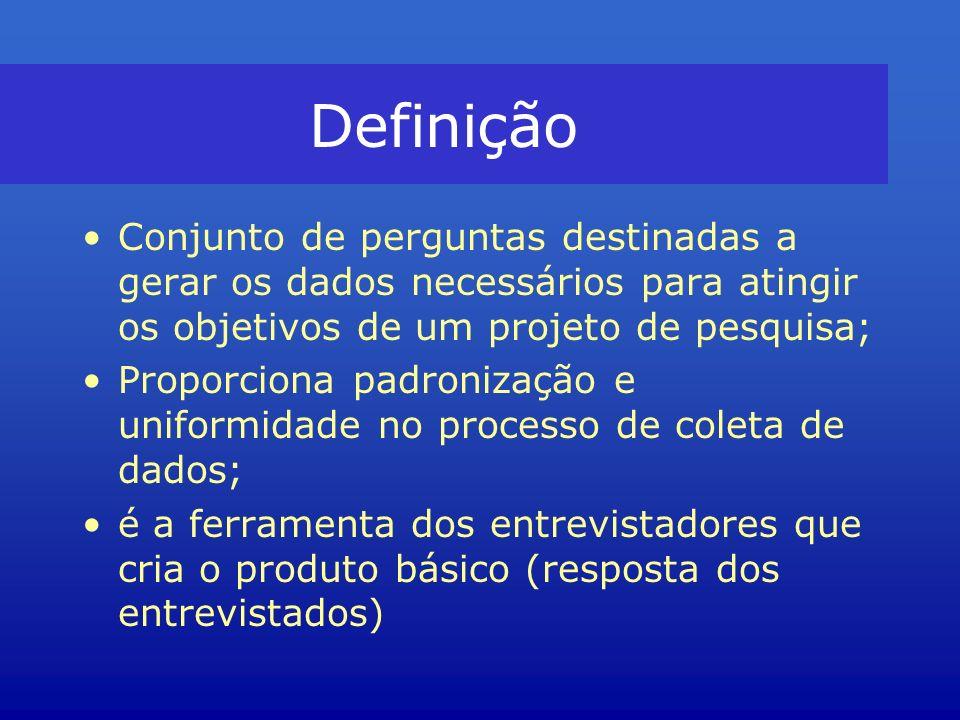 Definição Conjunto de perguntas destinadas a gerar os dados necessários para atingir os objetivos de um projeto de pesquisa;
