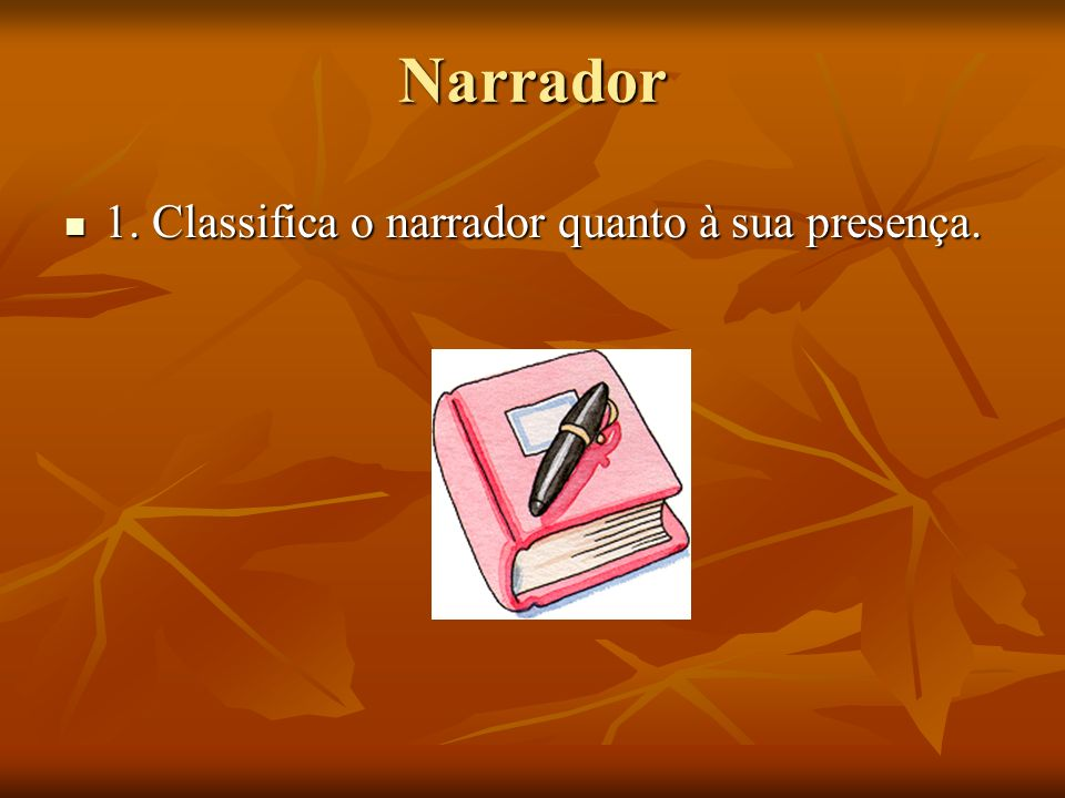 Narrador 1. Classifica o narrador quanto à sua presença.