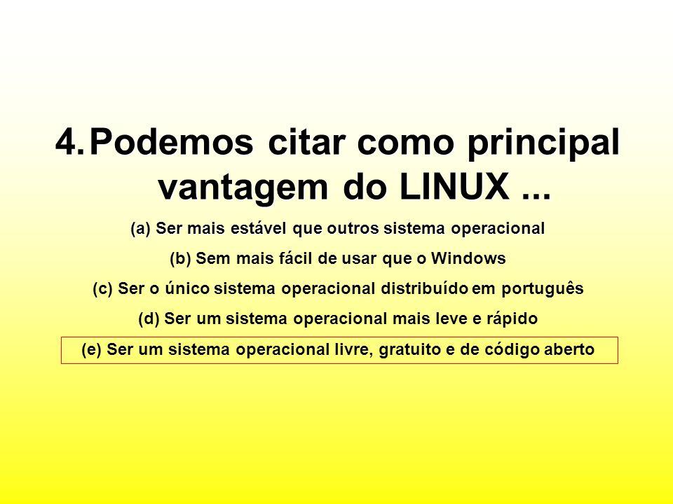 Podemos citar como principal vantagem do LINUX ...