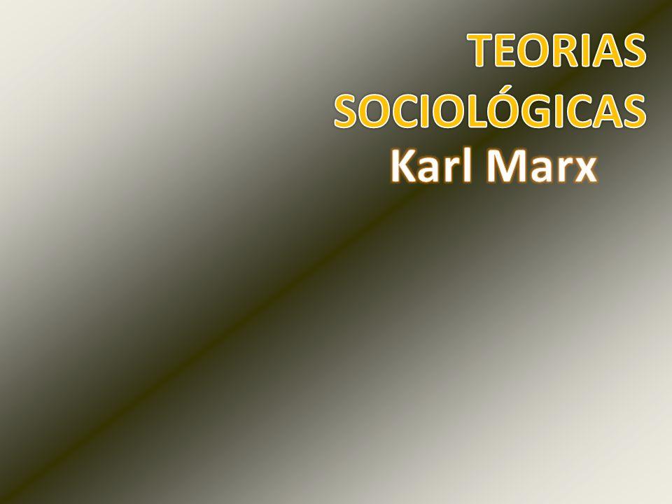 TEORIAS SOCIOLÓGICAS Karl Marx