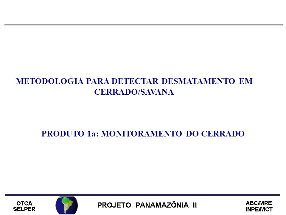 METODOLOGIA PARA DETECTAR DESMATAMENTO EM CERRADO/SAVANA