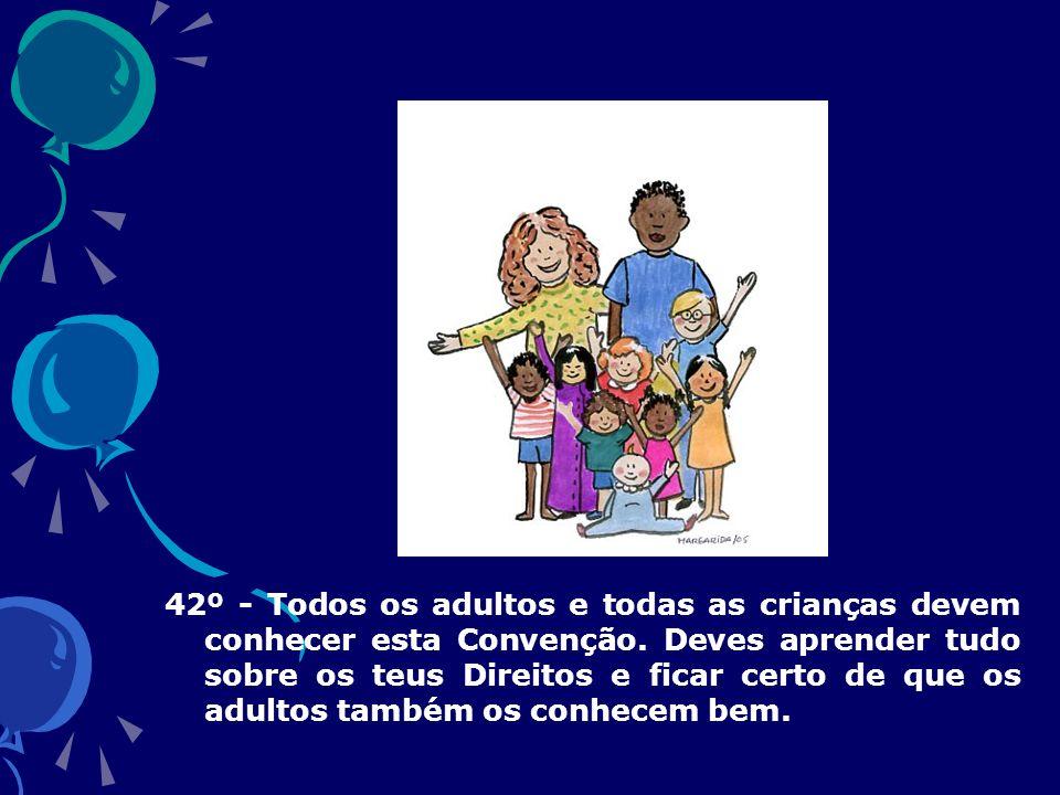 42º - Todos os adultos e todas as crianças devem conhecer esta Convenção.