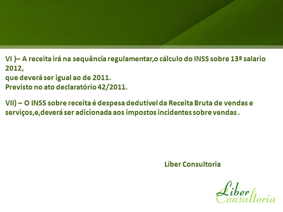 VI )– A receita irá na sequência regulamentar,o cálculo do INSS sobre 13º salario 2012,
